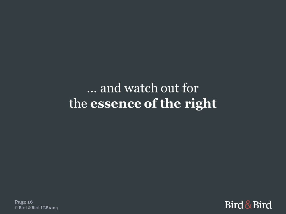 … and watch out for the essence of the right Page 16 © Bird & Bird LLP 2014