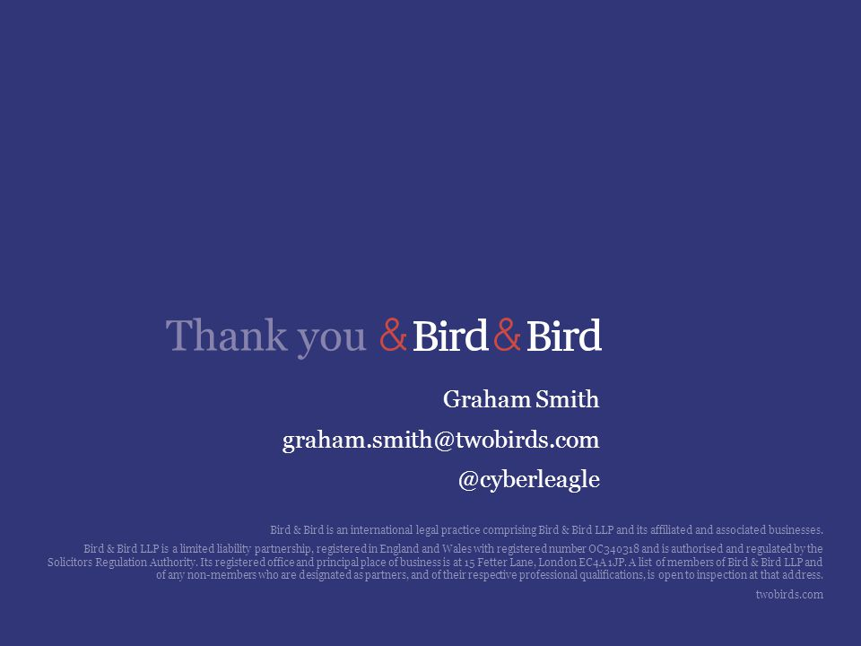 Graham Smith graham.smith@twobirds.com @cyberleagle Bird & Bird is an international legal practice comprising Bird & Bird LLP and its affiliated and associated businesses.