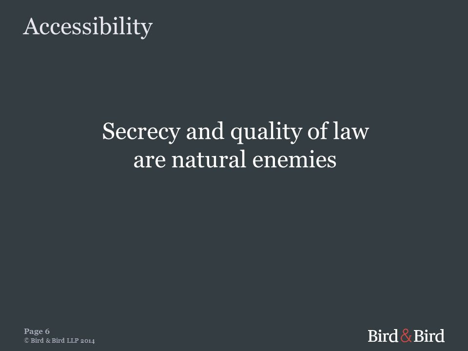Secrecy and quality of law are natural enemies Page 6 © Bird & Bird LLP 2014 Accessibility