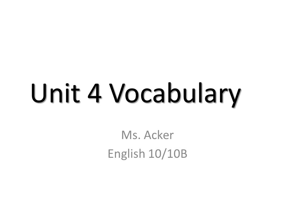 Unit 4 Vocabulary Ms. Acker English 10/10B