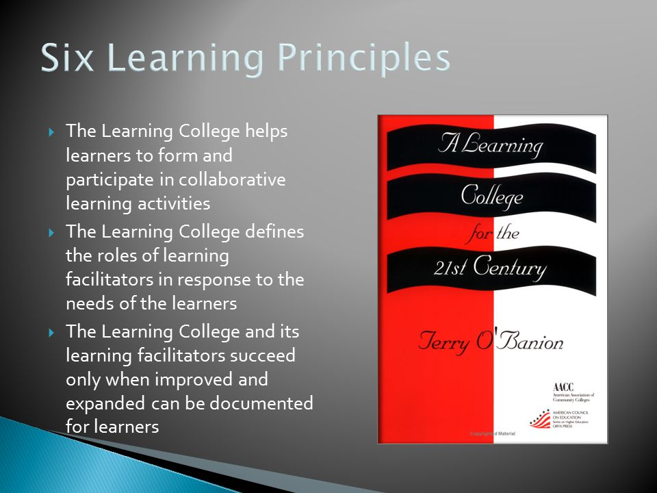  The Learning College helps learners to form and participate in collaborative learning activities  The Learning College defines the roles of learnin