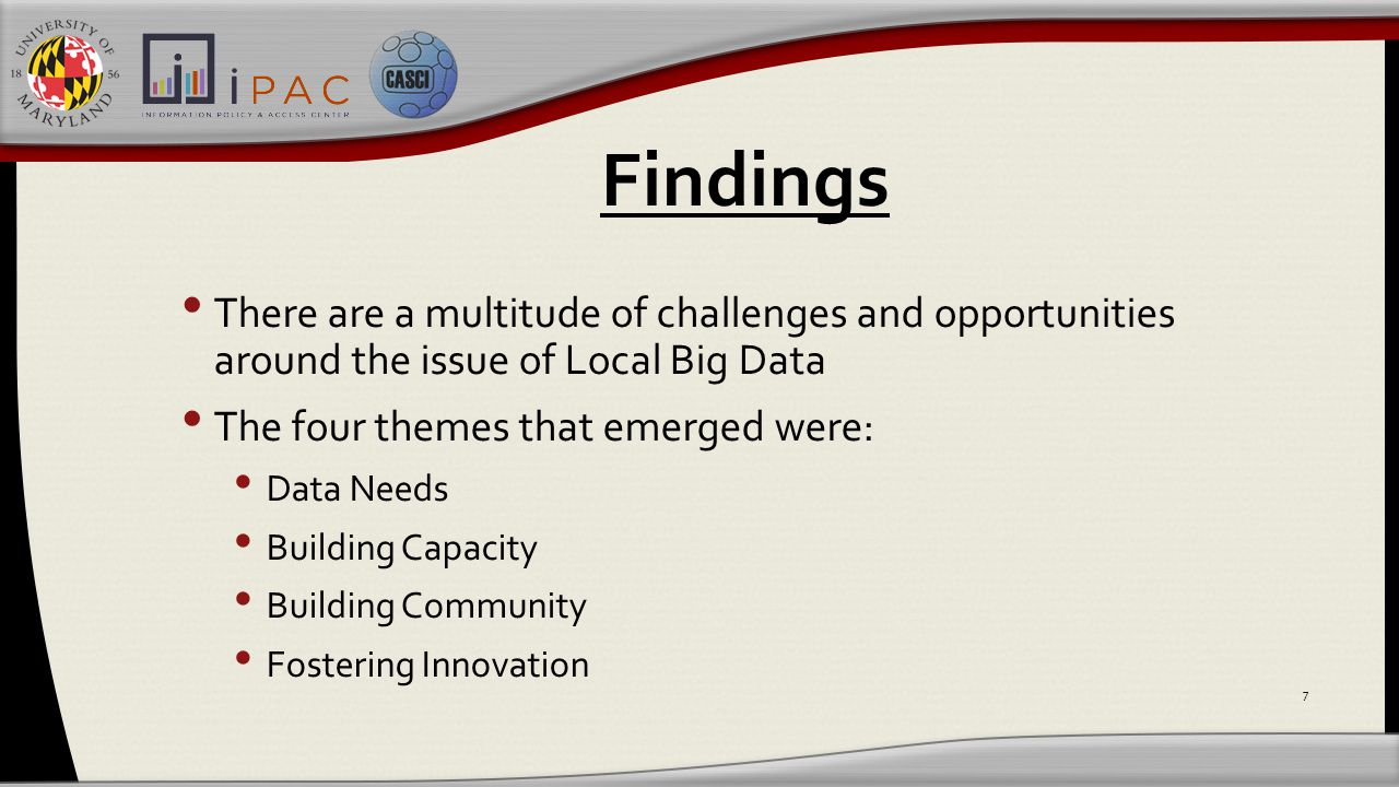 Data Needs Issues with both large publically-available datasets and collecting original data (collecting, curating, processing, analyzing, and maintaining currency) There is a mismatch between available Big Data and local community needs and capacities 8