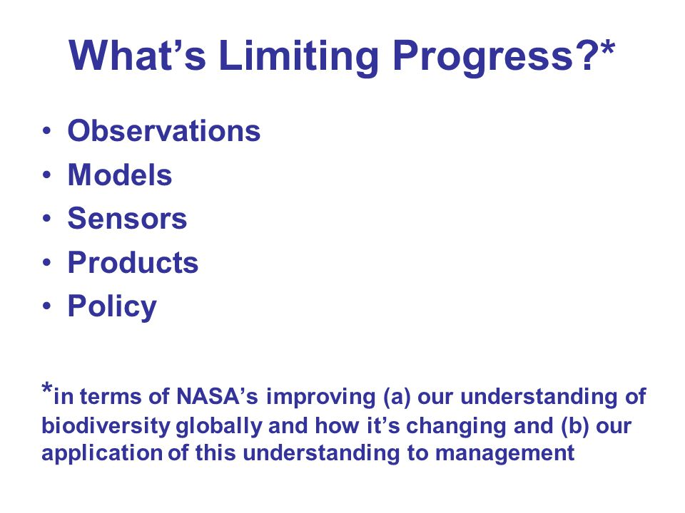 What's Limiting Progress?* Observations Models Sensors Products Policy * in terms of NASA's improving (a) our understanding of biodiversity globally a