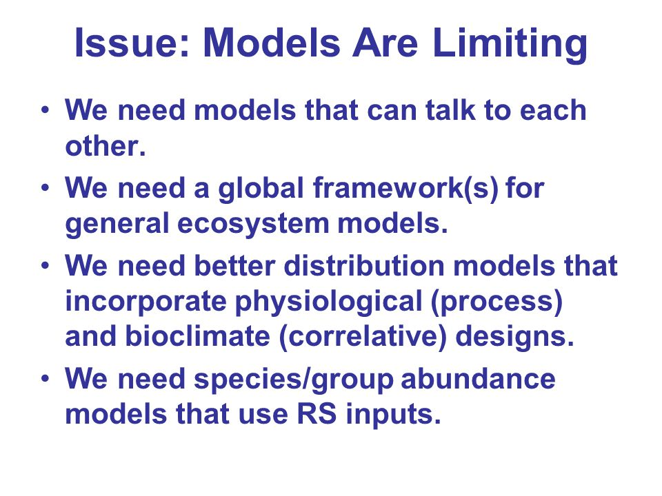 Issue: Models Are Limiting We need models that can talk to each other. We need a global framework(s) for general ecosystem models. We need better dist