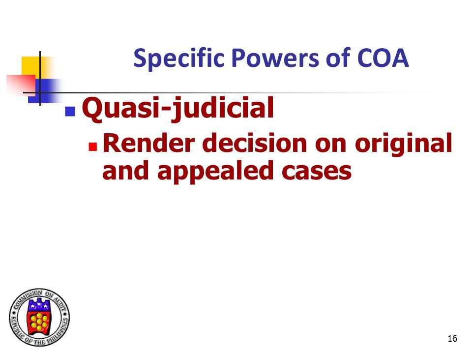 16 Specific Powers of COA Quasi-judicial Render decision on original and appealed cases