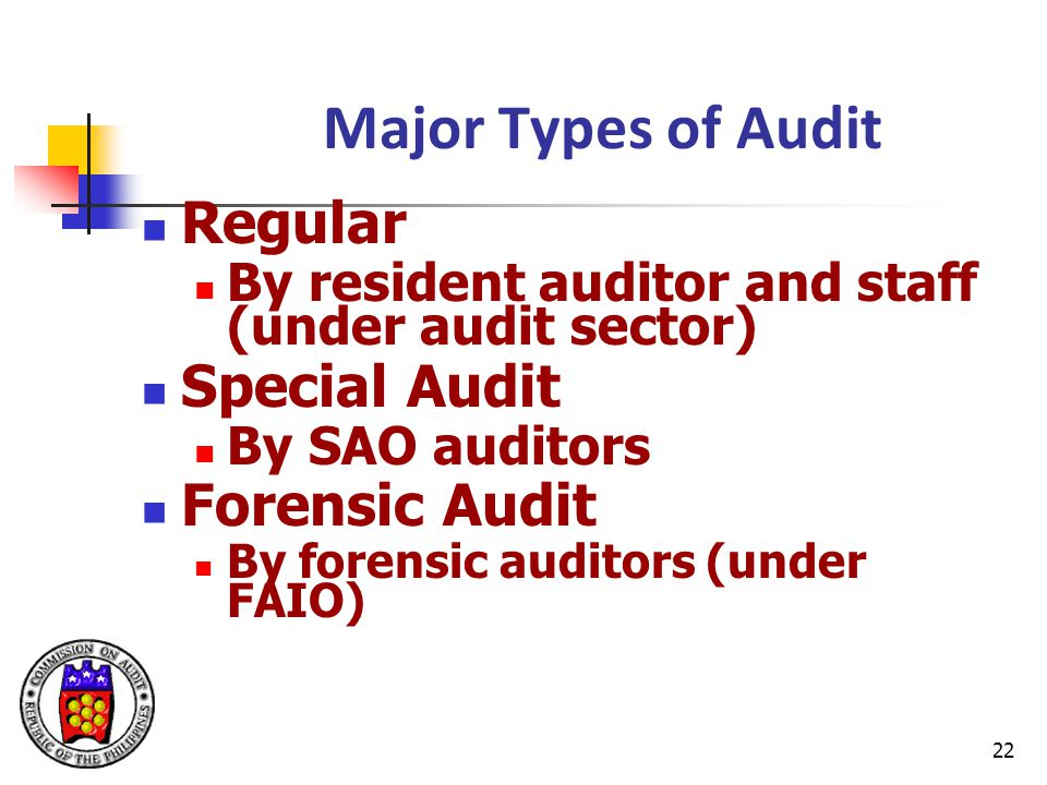 22 Major Types of Audit Regular By resident auditor and staff (under audit sector) Special Audit By SAO auditors Forensic Audit By forensic auditors (under FAIO)