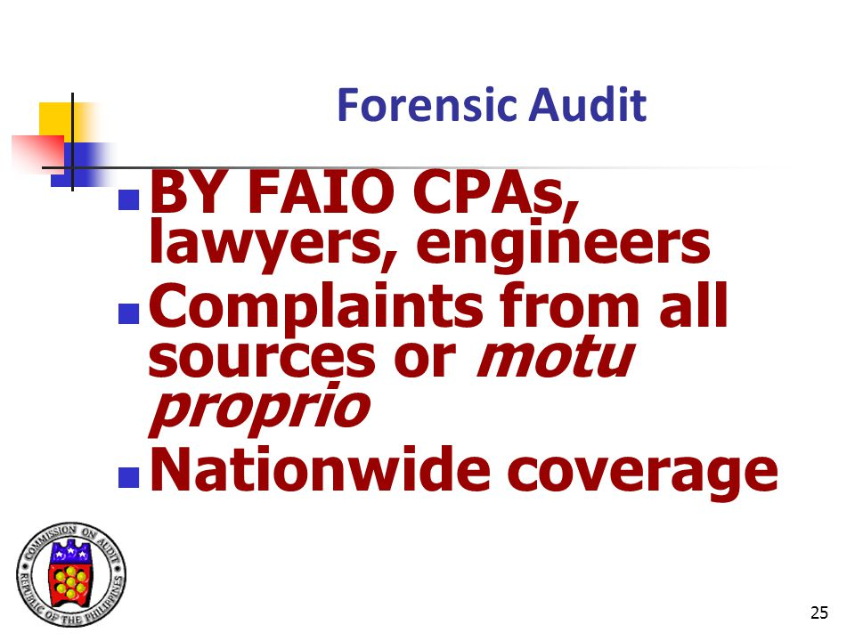 25 Forensic Audit BY FAIO CPAs, lawyers, engineers Complaints from all sources or motu proprio Nationwide coverage