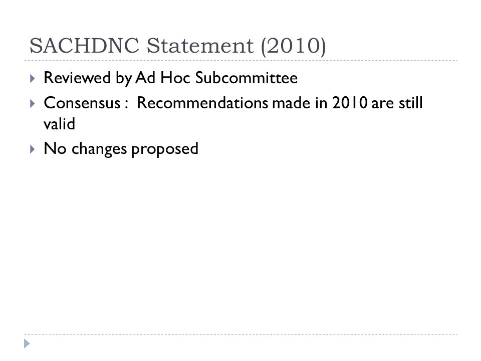 SACHDNC Statement (2010)  Reviewed by Ad Hoc Subcommittee  Consensus : Recommendations made in 2010 are still valid  No changes proposed