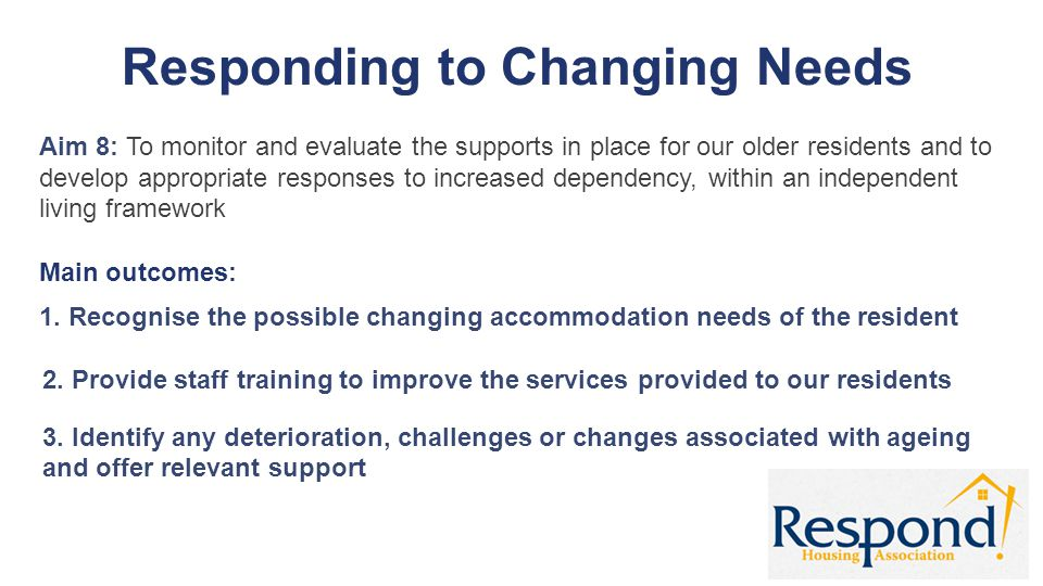 Responding to Changing Needs Aim 8: To monitor and evaluate the supports in place for our older residents and to develop appropriate responses to incr