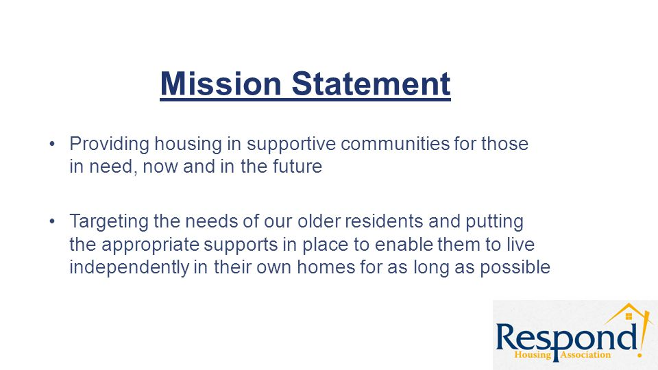 Mission Statement Providing housing in supportive communities for those in need, now and in the future Targeting the needs of our older residents and