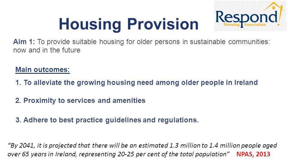Housing Provision Aim 1: To provide suitable housing for older persons in sustainable communities: now and in the future Main outcomes: 1. To alleviat