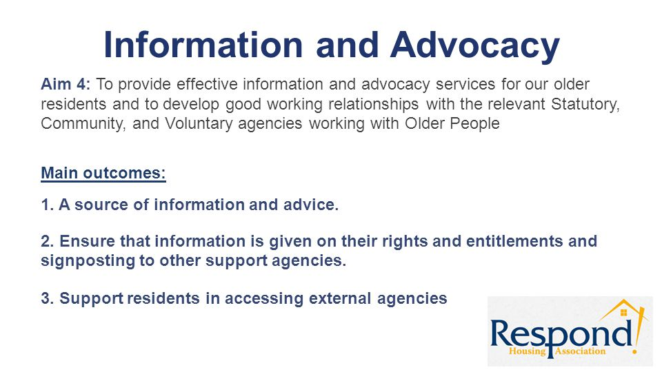 Information and Advocacy Aim 4: To provide effective information and advocacy services for our older residents and to develop good working relationshi