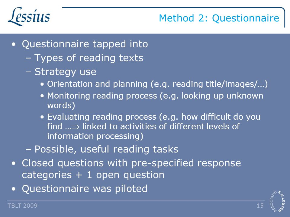 Method 2: Questionnaire Questionnaire tapped into –Types of reading texts –Strategy use Orientation and planning (e.g.