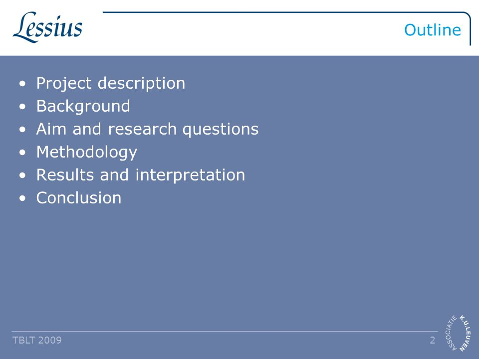 Outline Project description Background Aim and research questions Methodology Results and interpretation Conclusion TBLT 2009 2