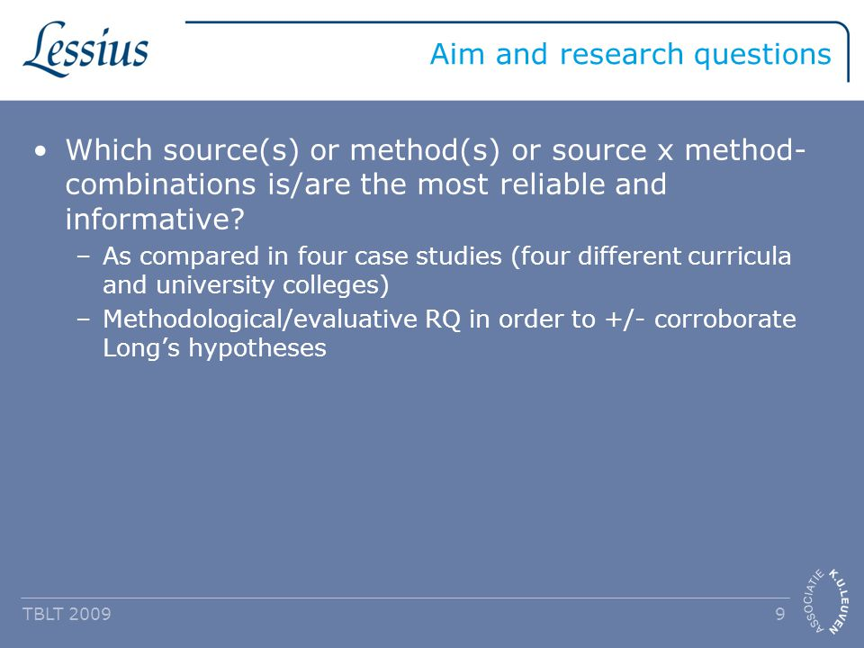 Aim and research questions Which source(s) or method(s) or source x method- combinations is/are the most reliable and informative.
