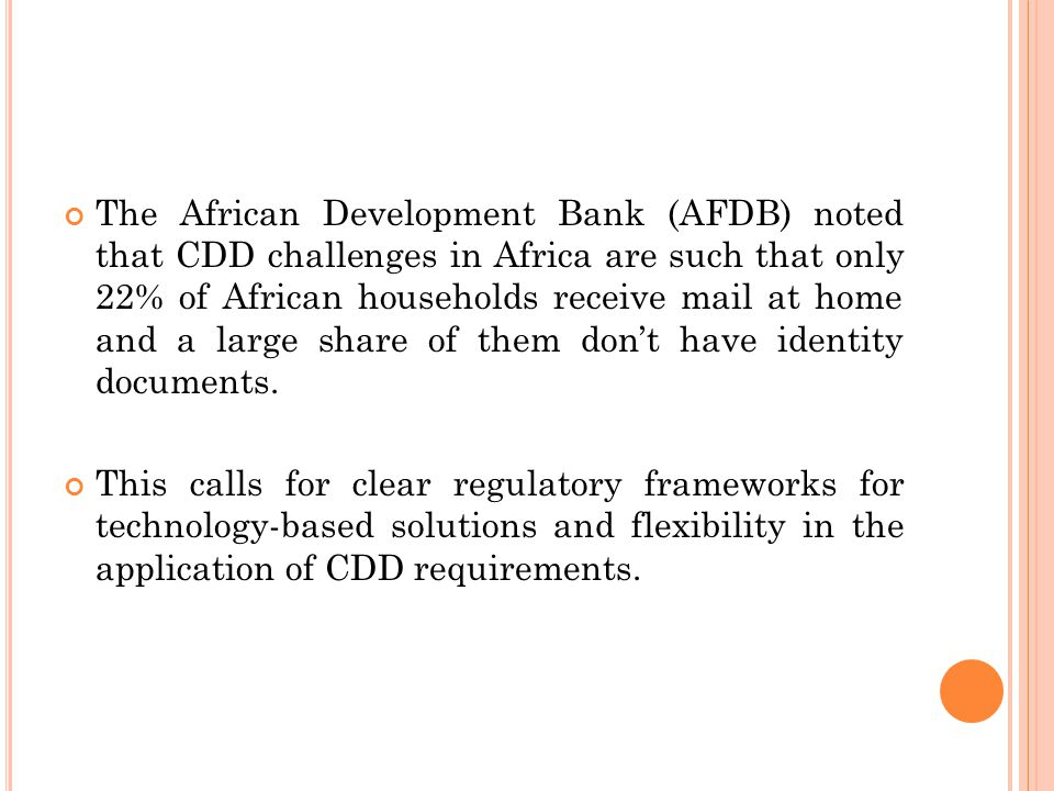 The African Development Bank (AFDB) noted that CDD challenges in Africa are such that only 22% of African households receive mail at home and a large share of them don't have identity documents.