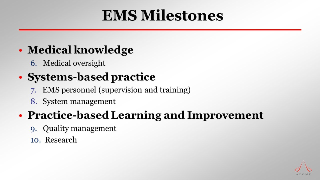 EMS Milestones Medical knowledge 6. Medical oversight Systems-based practice 7.EMS personnel (supervision and training) 8.System management Practice-b