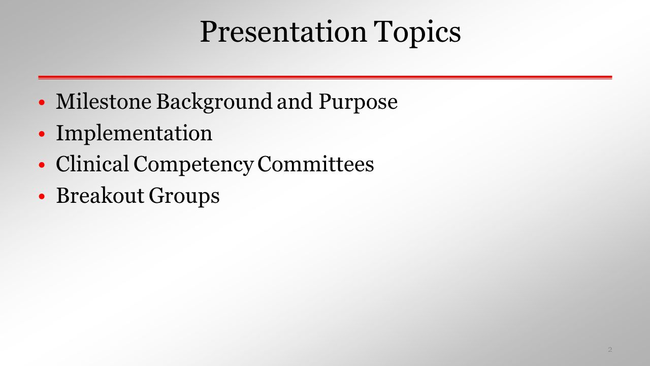 Presentation Topics Milestone Background and Purpose Implementation Clinical Competency Committees Breakout Groups 2