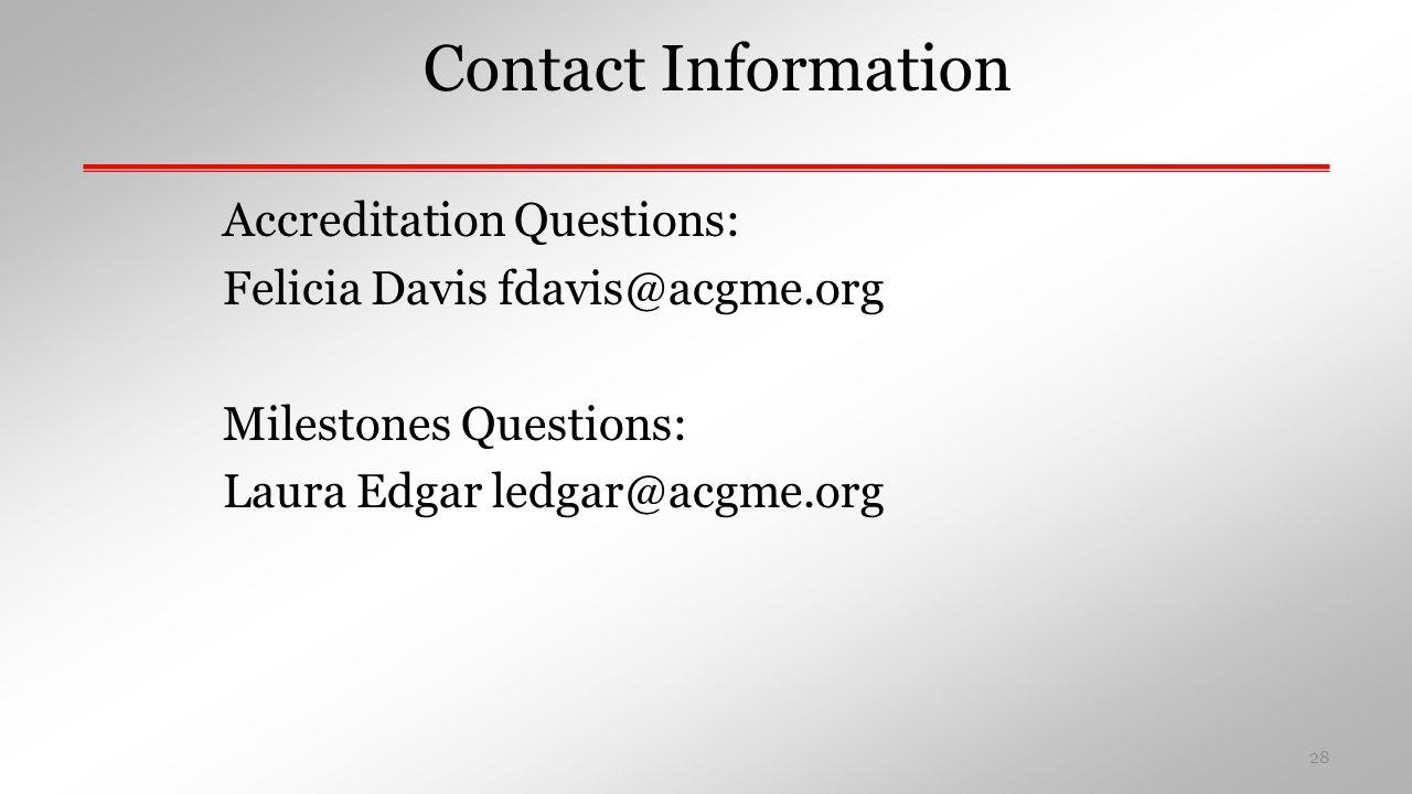 Contact Information Accreditation Questions: Felicia Davis fdavis@acgme.org Milestones Questions: Laura Edgar ledgar@acgme.org 28