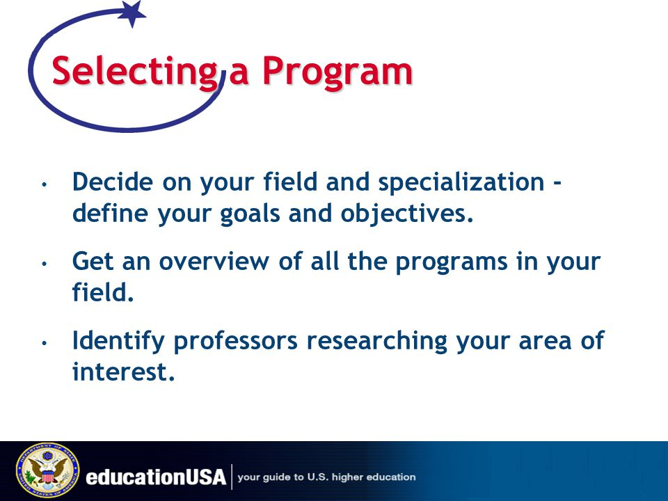 Define Your Criteria Quality, reputation Competitiveness Admission requirements Funding availability Class demographics Living environment Opportunities Faculty profiles Potential supervisors Faculty publications Research facilities Curriculum structure Professional accreditation
