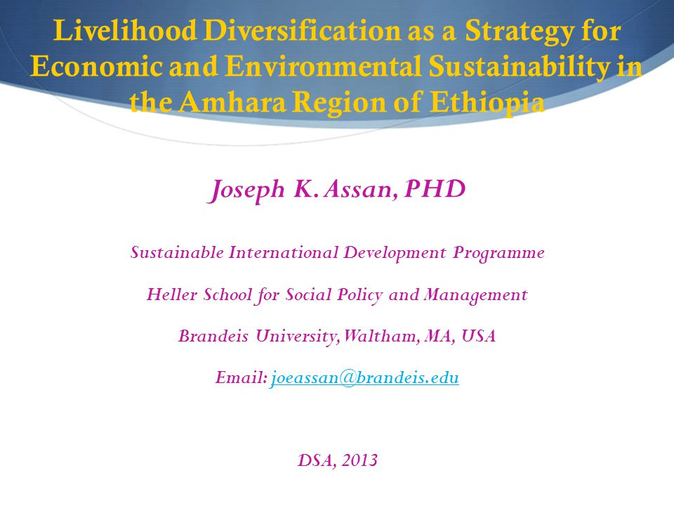Livelihood Diversification as a Strategy for Economic and Environmental Sustainability in the Amhara Region of Ethiopia Joseph K.
