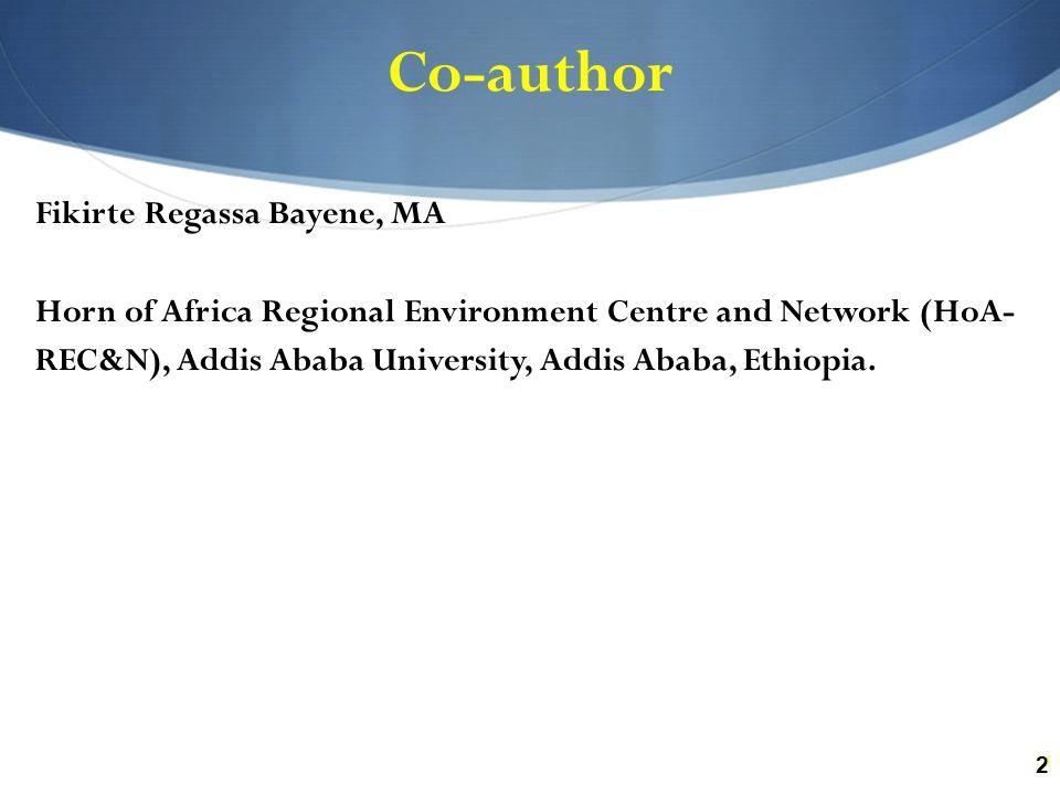 22 Co-author Fikirte Regassa Bayene, MA Horn of Africa Regional Environment Centre and Network (HoA- REC&N), Addis Ababa University, Addis Ababa, Ethiopia.