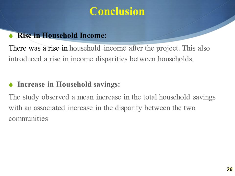 26 Conclusion  Rise in Household Income: There was a rise in household income after the project.