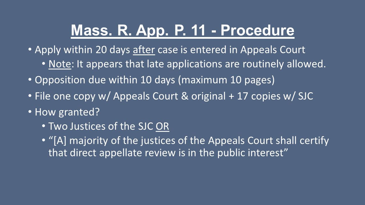 Mass. R. App. P. 11 - Procedure Apply within 20 days after case is entered in Appeals Court Note: It appears that late applications are routinely allo