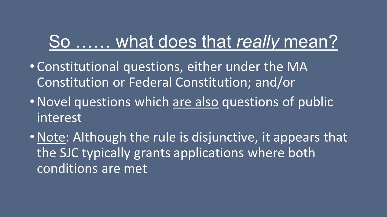 So …… what does that really mean? Constitutional questions, either under the MA Constitution or Federal Constitution; and/or Novel questions which are