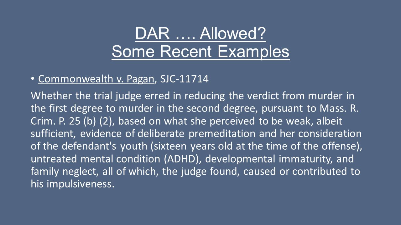 DAR …. Allowed? Some Recent Examples Commonwealth v. Pagan, SJC-11714 Whether the trial judge erred in reducing the verdict from murder in the first d
