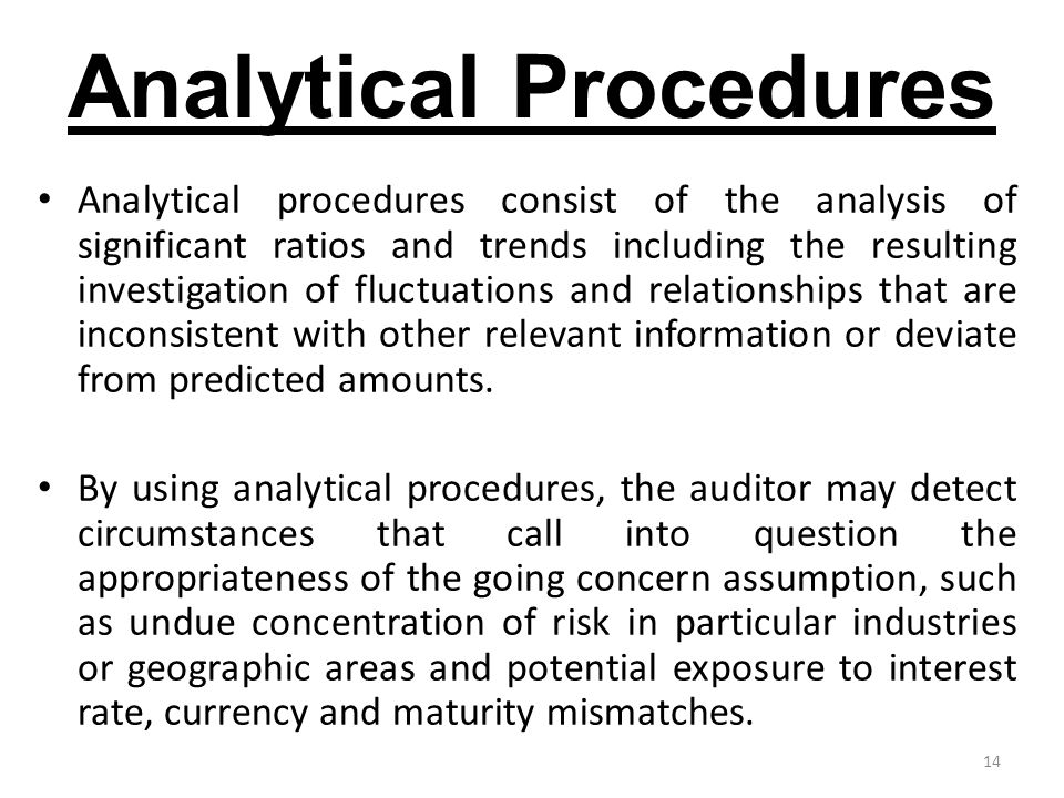 14 Analytical Procedures Analytical procedures consist of the analysis of significant ratios and trends including the resulting investigation of fluct