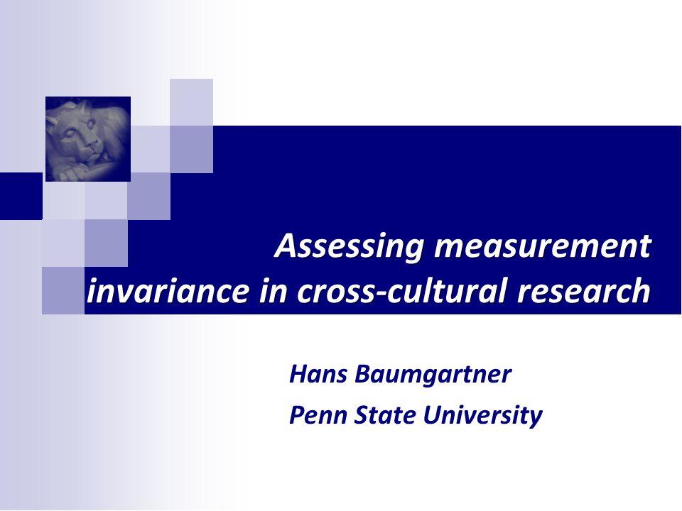 Assessing measurement invariance in cross-cultural research Hans Baumgartner Penn State University