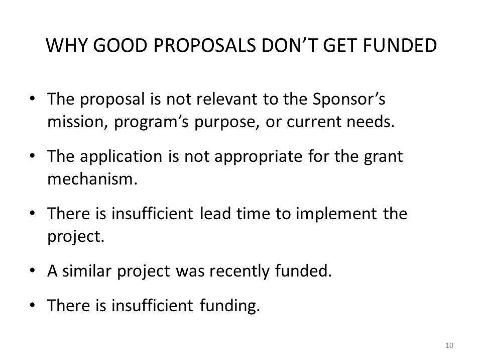 WHY GOOD PROPOSALS DON'T GET FUNDED The proposal is not relevant to the Sponsor's mission, program's purpose, or current needs.