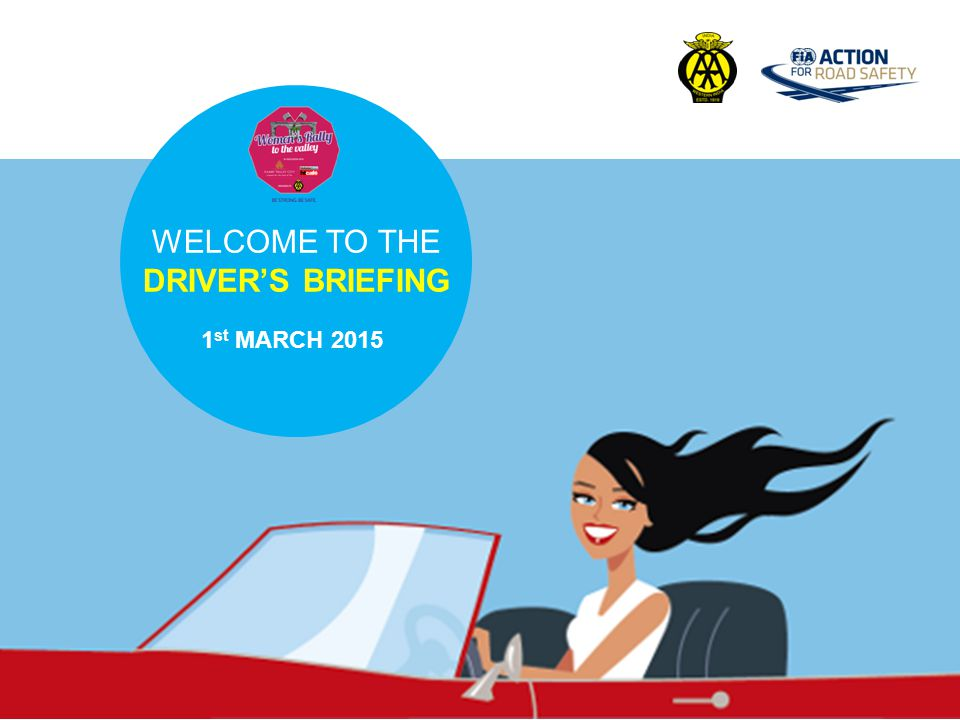 WELCOME TO THE DRIVER'S BRIEFING 1 st MARCH 2015