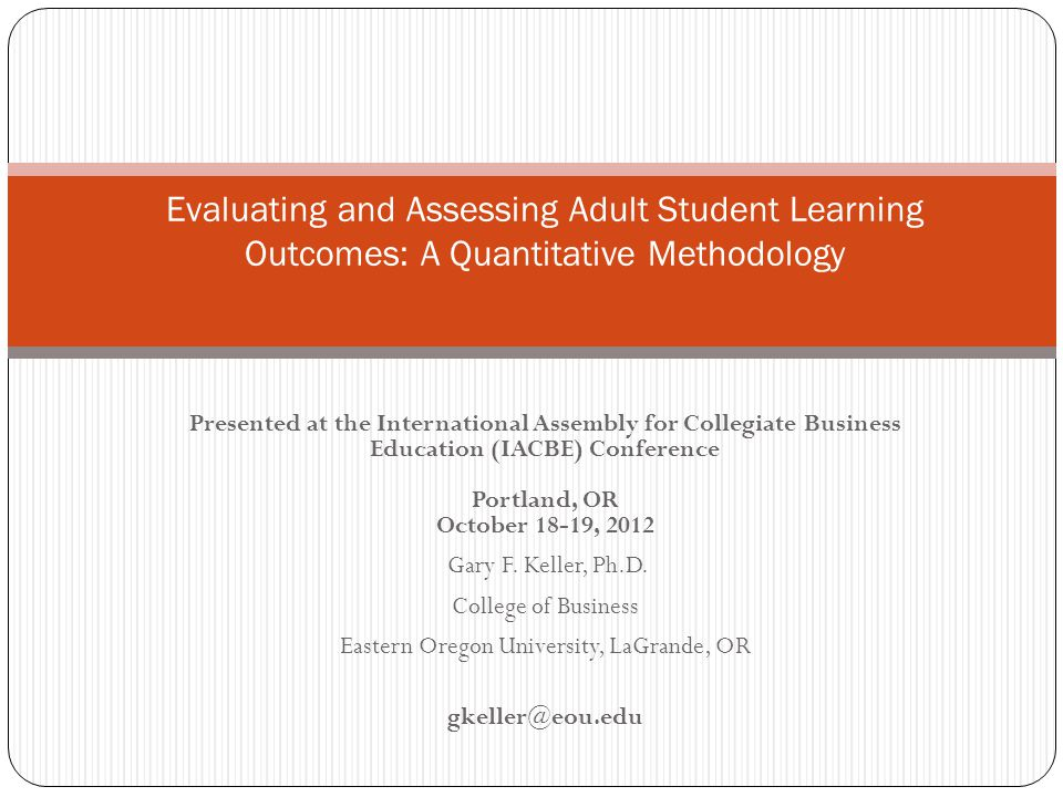 Presented at the International Assembly for Collegiate Business Education (IACBE) Conference Portland, OR October 18-19, 2012 Gary F.