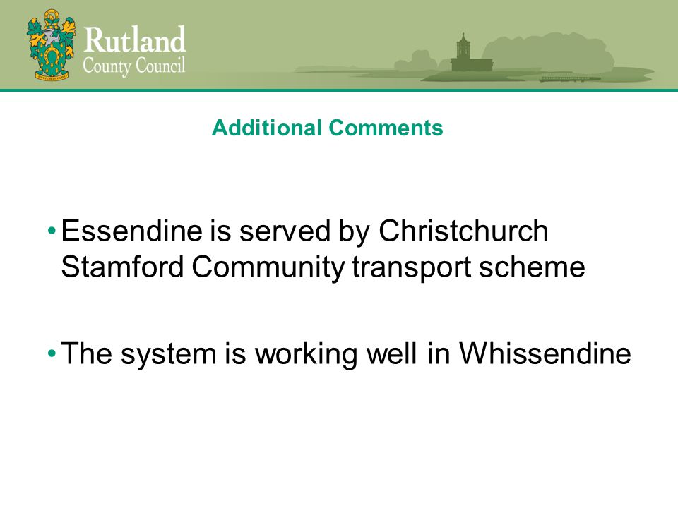 Additional Comments Essendine is served by Christchurch Stamford Community transport scheme The system is working well in Whissendine
