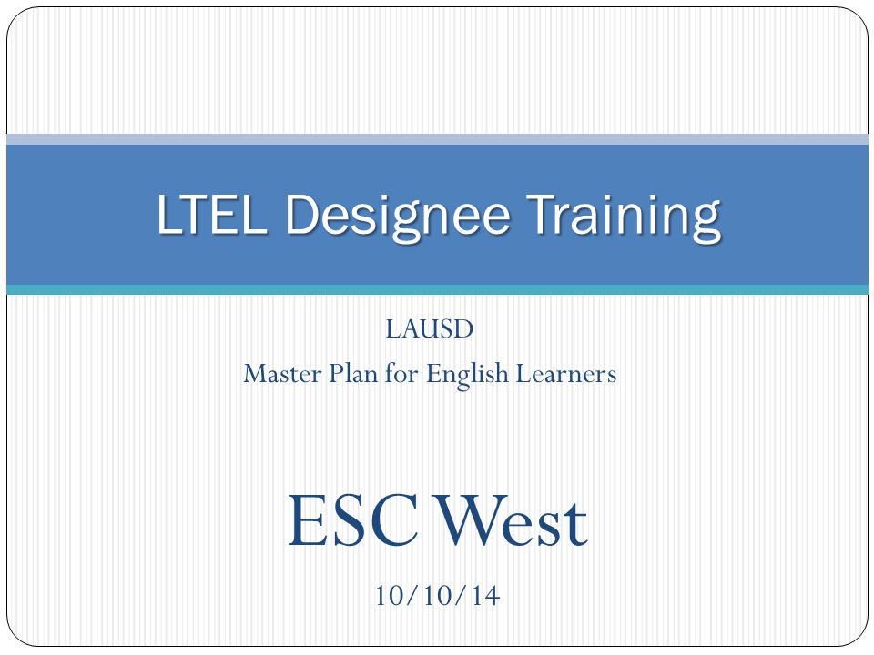 LAUSD Master Plan for English Learners LTEL Designee Training ESC West 10/10/14