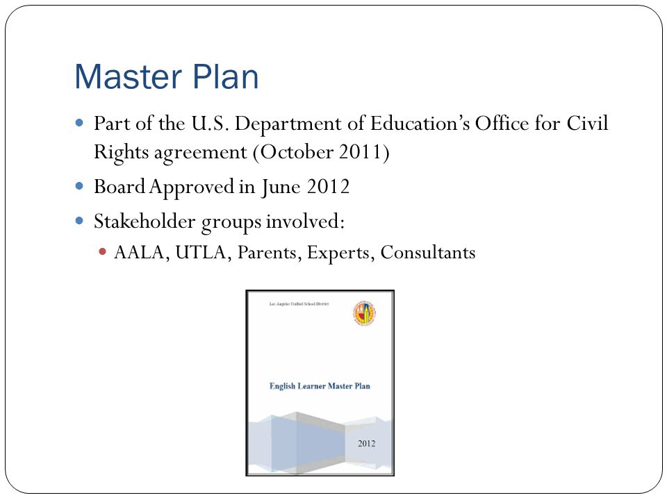 Master Plan Part of the U.S. Department of Education's Office for Civil Rights agreement (October 2011) Board Approved in June 2012 Stakeholder groups