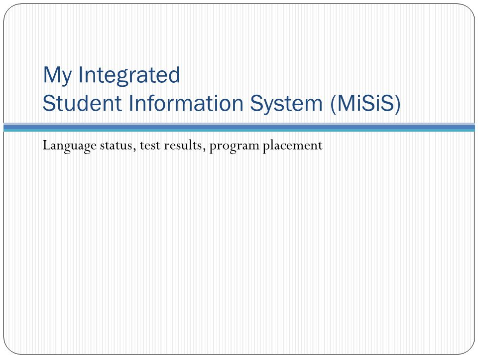 My Integrated Student Information System (MiSiS) Language status, test results, program placement