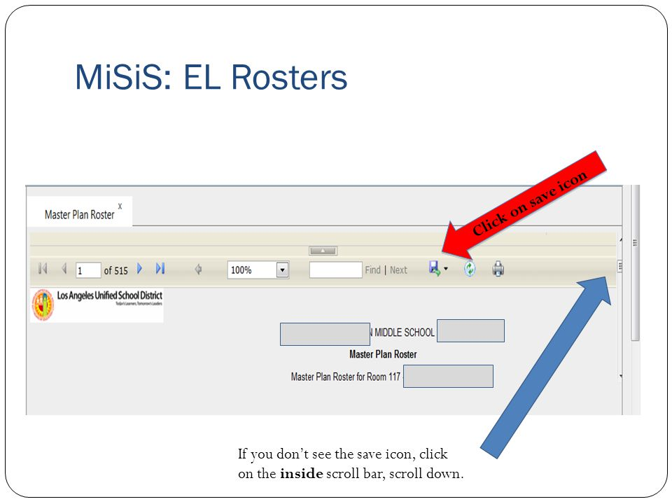 MiSiS: EL Rosters Click on save icon If you don't see the save icon, click on the inside scroll bar, scroll down.
