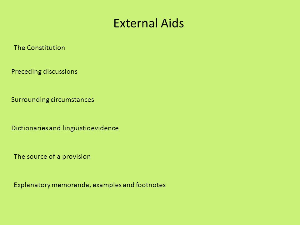 External Aids The Constitution Preceding discussions Surrounding circumstances Dictionaries and linguistic evidence The source of a provision Explanat