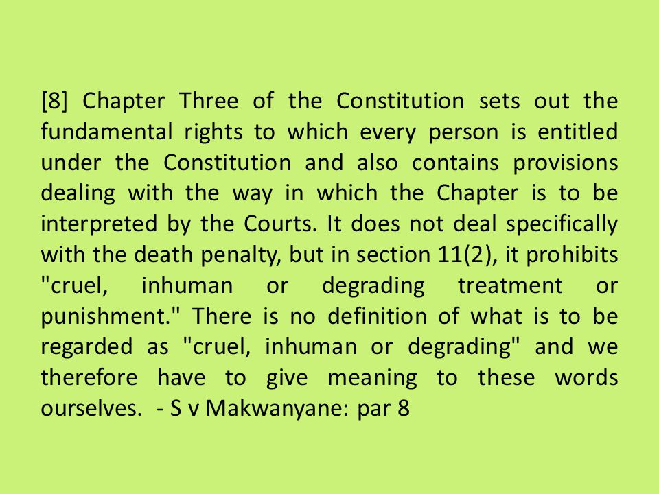 [8] Chapter Three of the Constitution sets out the fundamental rights to which every person is entitled under the Constitution and also contains provi