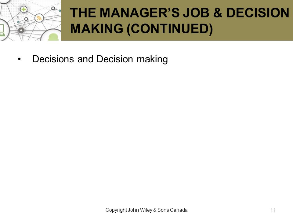 THE MANAGER'S JOB & DECISION MAKING (CONTINUED) Decisions and Decision making 11Copyright John Wiley & Sons Canada