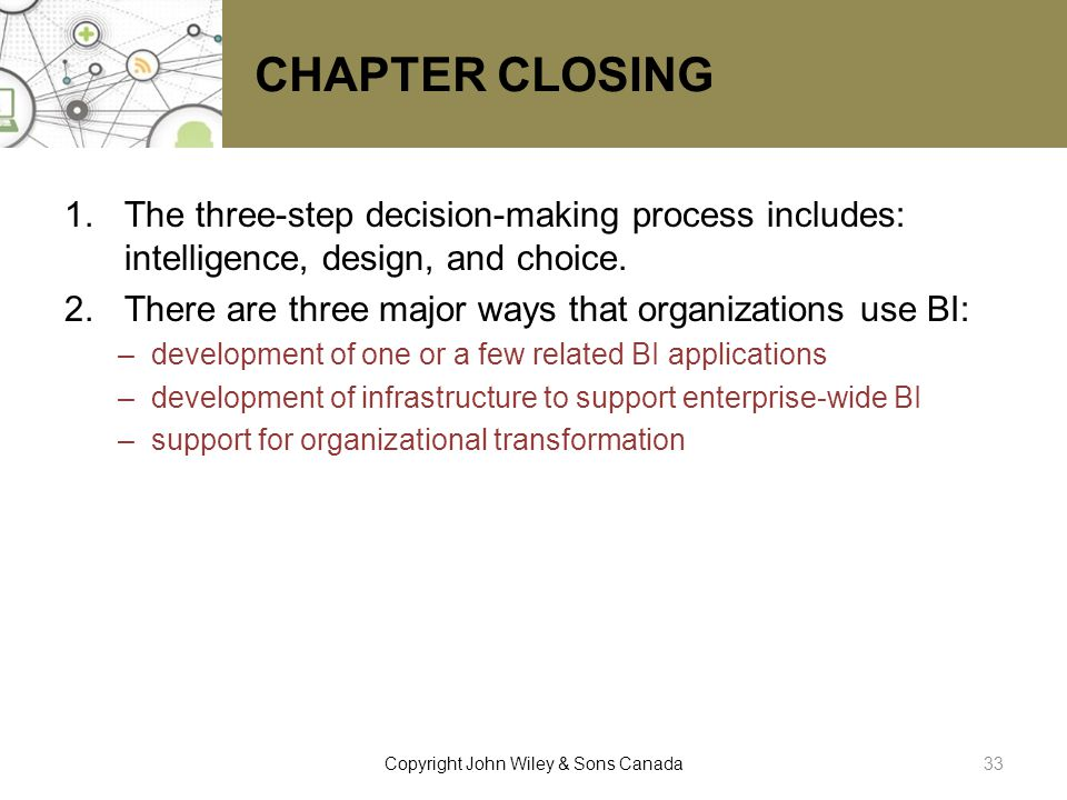 CHAPTER CLOSING 1.The three-step decision-making process includes: intelligence, design, and choice. 2.There are three major ways that organizations u