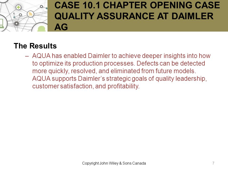 CASE 10.1 CHAPTER OPENING CASE QUALITY ASSURANCE AT DAIMLER AG The Results –AQUA has enabled Daimler to achieve deeper insights into how to optimize i