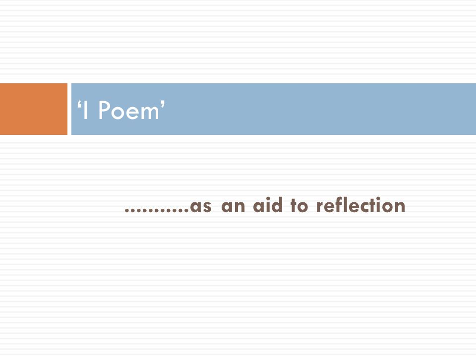 ...........as an aid to reflection 'I Poem'