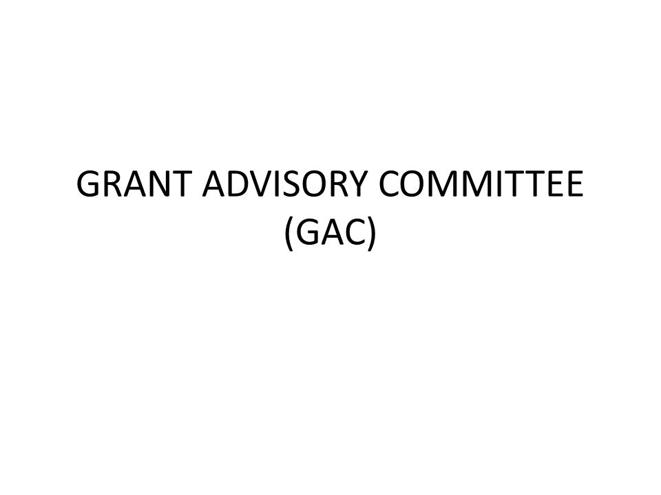 GRANT ADVISORY COMMITTEE (GAC)