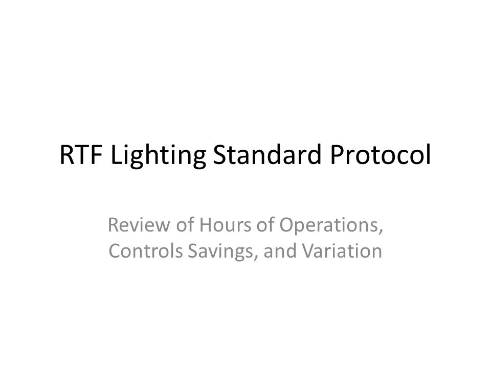 RTF Lighting Standard Protocol Review of Hours of Operations, Controls Savings, and Variation