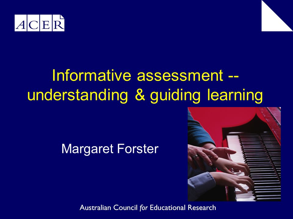 Informative assessment -- understanding & guiding learning Margaret Forster