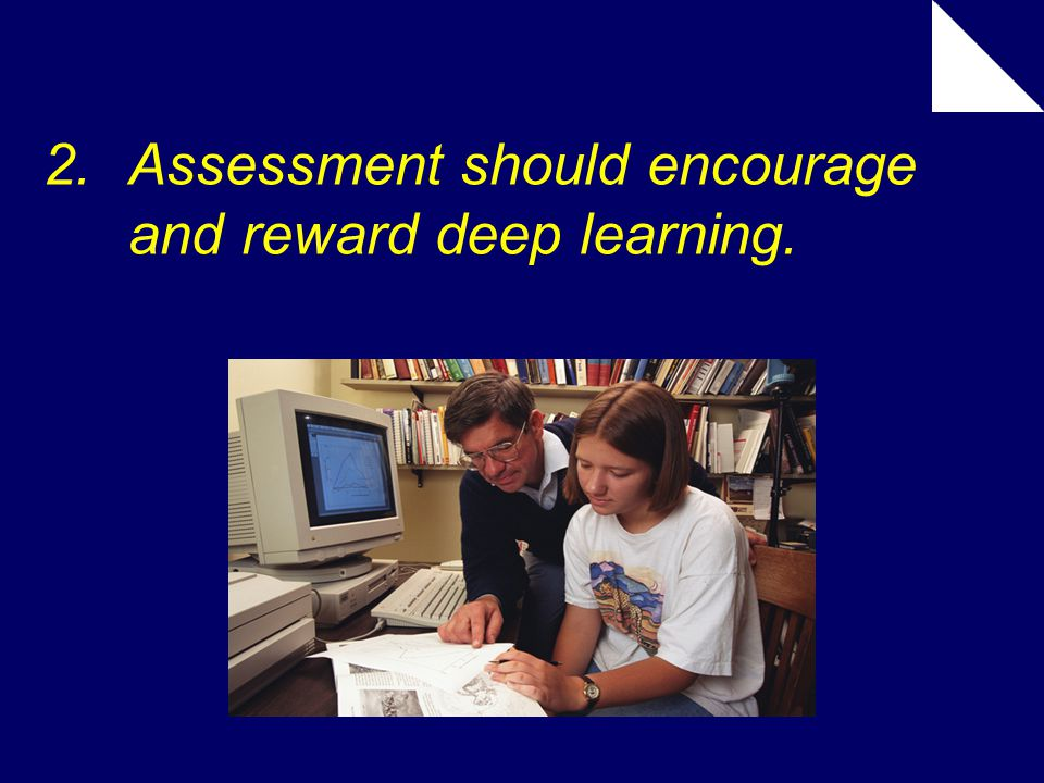 2.Assessment should encourage and reward deep learning.